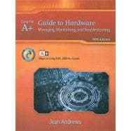 A+ Guide to Hardware Managing, Maintaining and Troubleshooting
