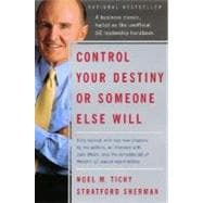 Control Your Destiny or Someone Else Will: Lessons in Mastering Change-From the Principles Jack Welch Is Using to Revolutionize Ge