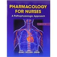 Pharmacology for Nurses A Pathophysiologic Approach Plus MyNursingLab with Pearson eText -- Access Card Package
