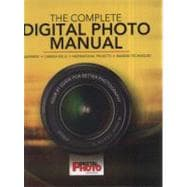 The Complete Digital Photo Manual Your #1 Guide for Better Photography