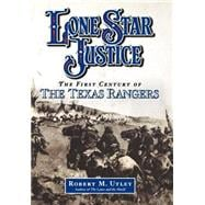 Lone Star Justice The First Century of the Texas Rangers