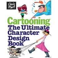 Cartooning The Ultimate Character Design Book