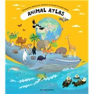 Animal Atlas A Voyage of Discovery for Young Zoologists