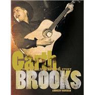 Garth Brooks The Illustrated Story