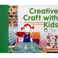 Creative Craft with Kids 15 Fun Projects to Make from Fabric and Paper