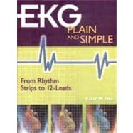 EKG Plain and Simple : From Rhythm Strips to 12-Leads