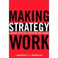 Making Strategy Work : Leading Effective Execution and Change
