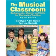 The Musical Classroom Backgrounds, Models, and Skills for Elementary Teaching