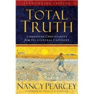 Total Truth: Liberating Christianity form its Cultural Captivity