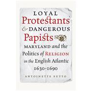Loyal Protestants and Dangerous Papists 9780813937472R