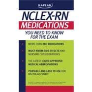 Kaplan NCLEX-RN : Medications You Need to Know for the Exam