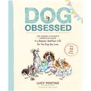 Dog Obsessed The Honest Kitchen's Complete Guide to a Happie