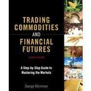 Trading Commodities and Financial Futures A Step-by-Step Guide to Mastering the Markets