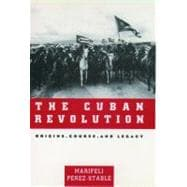 The Cuban Revolution; Origins, Course, and Legacy