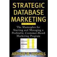 Strategic Database Marketing : The Masterplan for Starting and Managing a Profitable, Customer-Based Marketing Program