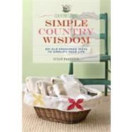 Country Living Simple Country Wisdom 501 Old-Fashioned Ideas to Simplify Your Life
