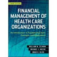 Financial Management of Health Care Organizations: An Introduction to Fundamental Tools, Concepts  and Applications, 3rd Edition