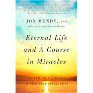 Eternal Life and A Course in Miracles A Path to Eternity in the Essential Text