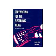 Copywriting for the Electronic Media A Practical Guide