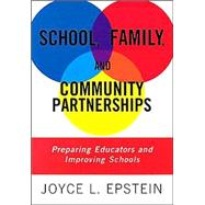 School, Family, and Community Partnerships : Preparing Educators and Improving Schools