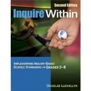 Inquire Within : Implementing Inquiry-Based Science Standards in Grades 3-8
