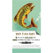 Why Fish Fart : And Other Useless or Gross Information about the World