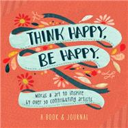 Think Happy, Be Happy: Art, Inspiration, Joy