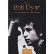 Bob Dylan Stories Behind the Songs 1962-1969