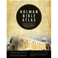 Holman Bible Atlas A Complete Guide to the Expansive Geography of Biblical History
