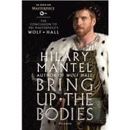 Bring Up the Bodies: The Conclusion to PBS Masterpiece's Wolf Hall A Novel 9781250077608R