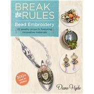 Break the Rules Bead Embroidery 22 Jewelry Projects Featuring Innovative Materials