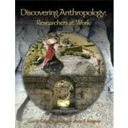 Discovering Anthropology : Researchers at Work: Anthropology