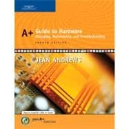 A+ Guide to Hardware : Managing, Maintaining, and Troubleshooting