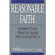Reasonable Faith : Christian Truth and Apologetics