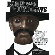 Bad News for Outlaws : The Remarkable Life of Bass Reeves, Deputy U. S. Marshall