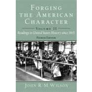 Forging the American Character Readings in United States History to 1877, Volume 1