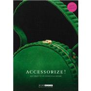 Accessorize! : 250 Objects of Fashion and Desire
