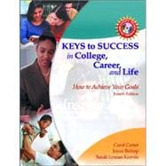 Keys to Success in College, Career and Life : How to Achieve Your Goals