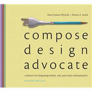 Compose, Design, Advocate Plus MyWritingLab with eText -- Access Card Package
