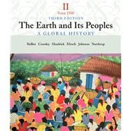 The Earth and Its People A Global History, Volume II: Since 1500