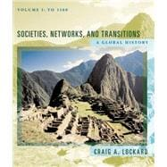 Societies, Networks, and Transitions A Global History, Volume I: To 1500, Updated with Geography Overview