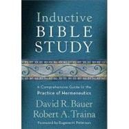 Inductive Bible Study : A Comprehensive Guide to the Practice of Hermeneutics
