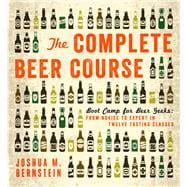The Complete Beer Course Boot Camp for Beer Geeks: From Novice to Expert in Twelve Tasting Classes