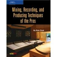 Mixing, Recording, And Producing Thechniques Of The Pros
