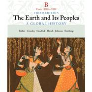 The Earth and Its People A Global History, Volume B: From 1200 to 1870