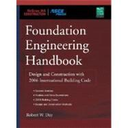 Foundation Engineering Handbook : Design and Construction with the 2006 International Building Code