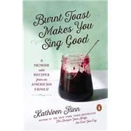 Burnt Toast Makes You Sing Good A Memoir with Recipes from an American Family