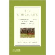 The Ethical Life; Fundamental Readings in Ethics and Moral Problems