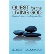 Quest for the Living God Mapping Frontiers in the Theology of God