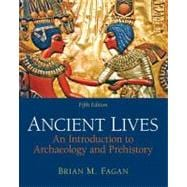Ancient Lives An Introduction to Archaeology and Prehistory Plus MySearchLab with eText -- Access Card Package
